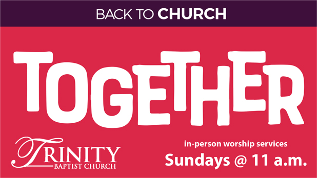 In-person Worship Services at Trinity Baptist Church - Sundays at 11 a.m.